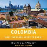 Colombia What Everyone Needs to Know, Richard D. Mahoney