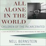 All Alone in the World Children of the Incarcerated, Nell Bernstein