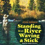 Standing in a River Waving a Stick, John Gierach