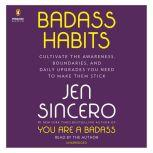 Badass Habits Cultivate the Awareness, Boundaries, and Daily Upgrades You Need to Make Them Stick, Jen Sincero