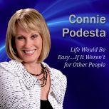 Life Would Be Easy If it Weren't For Other People, Connie Podesta