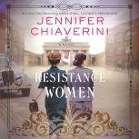 Resistance Women A Novel, Jennifer Chiaverini
