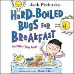 Hard-Boiled Bugs for Breakfast And Other Tasty Poems, Jack Prelutsky
