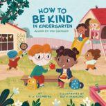 How to Be Kind in Kindergarten A Book for Your Backpack, D.J. Steinberg