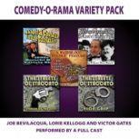 Comedy-O-Rama Variety Pack, Joe Bevilacqua;Lorie Kellogg;Victor Gates