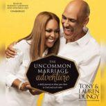 The Uncommon Marriage Adventure A Daily Journey to Draw You Closer to God and Each Other, Tony Dungy; Lauren Dungy