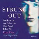 Strung Out One Last Hit and Other Lies That Nearly Killed Me, Erin Khar