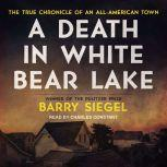 A Death in White Bear Lake The True Chronicle of an All-American Town, Barry Siegel