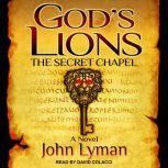 God's Lions: The Secret Chapel, John Lyman