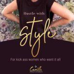 Hustle with style! For kick-ass women who want it all , Camilla Kristiansen
