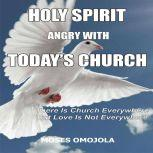 Holy Spirit Angry With Today's Churches:  There is Church Everywhere but Love Is Not Everywhere, Moses Omojola