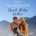 Falling in Love in Hawk Ridge Hollow Sweet Small Town Happily Ever After, Ellie Hall