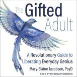 The Gifted Adult A Revolutionary Guide for Liberating Everyday Genius, PsyD Jacobsen