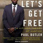 Let's Get Free A Hip-Hop Theory of Justice, Paul Butler