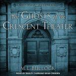The Ghosts of the Crescent Theater, M. L. Bullock