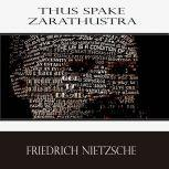 Thus Spake Zarathustra: A Book for All and None, Friedrich  Nietzsche