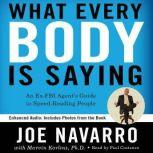 What Every BODY is Saying An Ex-FBI Agent's Guide to Speed-Reading People, Joe Navarro