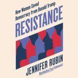 Resistance How Women Saved Democracy from Donald Trump, Jennifer Rubin