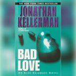 Bad Love An Alex Delaware Novel, Jonathan Kellerman