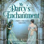 Mr. Darcy's Enchantment A Pride & Prejudice Variation, Abigail Reynolds