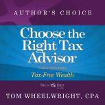 Choose the Right Tax Advisor and Preparer A Selection from Rich Dad Advisors: Tax-Free Wealth, Tom Wheelwright