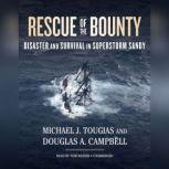 Rescue of the Bounty Disaster and Survival in Superstorm Sandy, Michael J. Tougias; Douglas A. Campbell