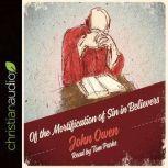 The Of the Mortification of Sin in Believers, John Owen