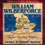 William Wilberforce Take Up The Fight, Janet Benge