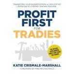 Profit first for tradies - transform your business from a cash eating monster to a money making machine , Katie Crismale-Marshall