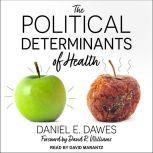 The Political Determinants of Health, Daniel E. Dawes