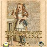 The Original Unpublished Manuscript Alice's Adventures Underground, Lewis Carroll