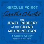 The Jewel Robbery at the Grand Metropolitan A Hercule Poirot Short Story, Agatha Christie