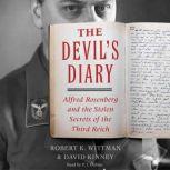 Devil's Diary Alfred Rosenberg and the Stolen Secrets of the Third Reich, Robert K. Wittman