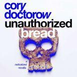 Unauthorized Bread A Radicalized Novella, Cory Doctorow