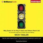 The Impulse Factor Why Some of Us Play It Safe and Others Risk It All, Nick Tasler