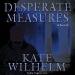 Desperate Measures A Barbara Holloway Novel, Kate Wilhelm