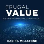 Frugal Value Designing Business for a Crowded Planet, Carina Millstone