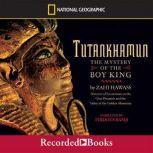 Tutankhamun The Mystery of the Boy King, Zahi Hawass