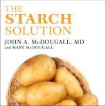 The Starch Solution Eat the Foods You Love, Regain Your Health, and Lose the Weight for Good!, John McDougall