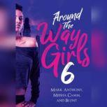 Around the Way Girls 6, Mark Anthony; Meisha Camm; B.L.U.N.T.