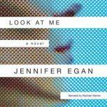 Look at Me, Jennifer Egan