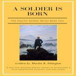 A Soldier is Born-The Psychic Soldier Series-Book 2, Martin K. Ettington