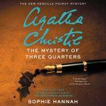 The Mystery of Three Quarters The New Hercule Poirot Mystery, Sophie Hannah