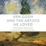 Van Gogh and the Artists He Loved, Steven Naifeh
