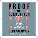 Proof of Corruption Bribery, Impeachment, and Pandemic in the Age of Trump, Seth Abramson
