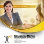 Presentation Masters Communication Mastery in Speeches, Meetings, and the Media, Made for Success