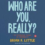 Who Are You, Really? The Surprising Puzzle of Personality, Brian R. Little