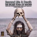 Beyond Life and Death; The Secret Yoga of Ghosts; Meher Baba, Bhaktivedanta Swami, Paramhamsa Yogananda and Swami Vivekananda, Jagannatha Dasa