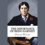 Importance of Being Earnest, The - Oscar Wilde, Oscar Wilde