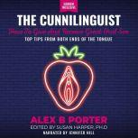 Cunnilinguist, The: How To Give And Receive Great Oral Sex Top tips from both ends of the tongue, Alex B Porter
